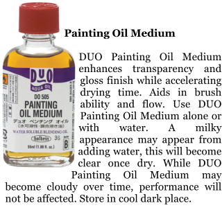 Painting Oil Medium  DUO Painting Oil Medium enhances transparency and gloss finish while accelerating drying time. Aids in brush ability and flow. Use DUO Painting Oil Medium alone or with water. A milky appearance may appear from adding water, this will become clear once dry. While DUO Painting Oil Medium may become cloudy over time, performance will not be affected. Store in cool dark place.