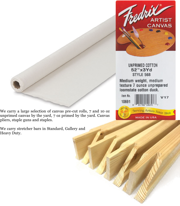 We carry a large selection of canvas pre-cut rolls, 7 and 10 oz unprimed canvas by the yard, 7 oz primed by the yard. Canvas pliers, staple guns and staples.   We carry stretcher bars in Standard, Gallery and Heavy Duty.
